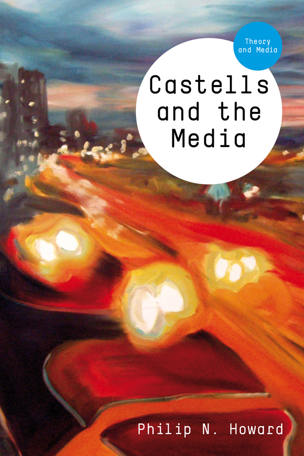 Castells and the Media: Theory and Media. By: Philip N. Howard. Polity, Cambridge, 2011.