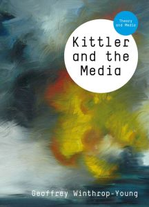 Kittler and the Media. By: Geoffrey Winthrop-Young. Polity, Cambridge, 2010