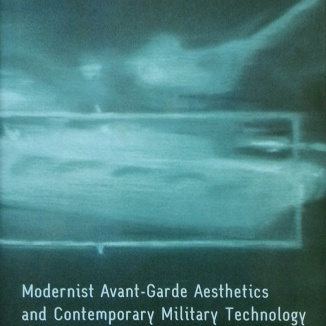 Modernist Avant-Garde Aesthetics and Contemporary Military Technology: Technicities of Perception. By Ryan Bishop and John Phillips. Edinburgh University Press, 2010