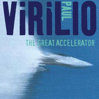 The Great Accelerator. By: Paul Virilio. Polity, Cambridge, 2012