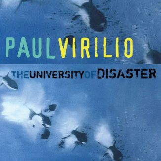 The University of Disaster. By: Paul Virilio. Polity, Cambridge, 2009