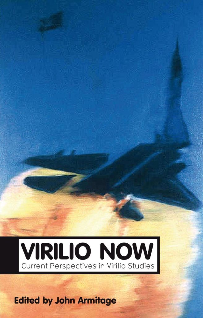 Virilio Now: Current Perspectives in Virilio Studies. By: John Armitage. Polity, Cambridge, 2011