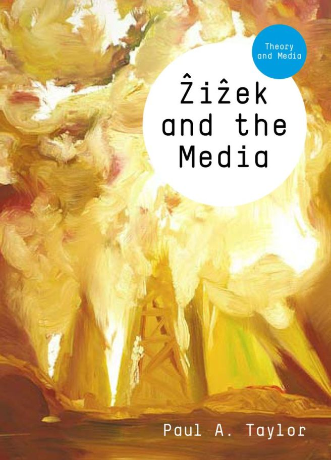Zizek and the Media. By: Paul A. Taylor. Polity, Cambridge, 2010.